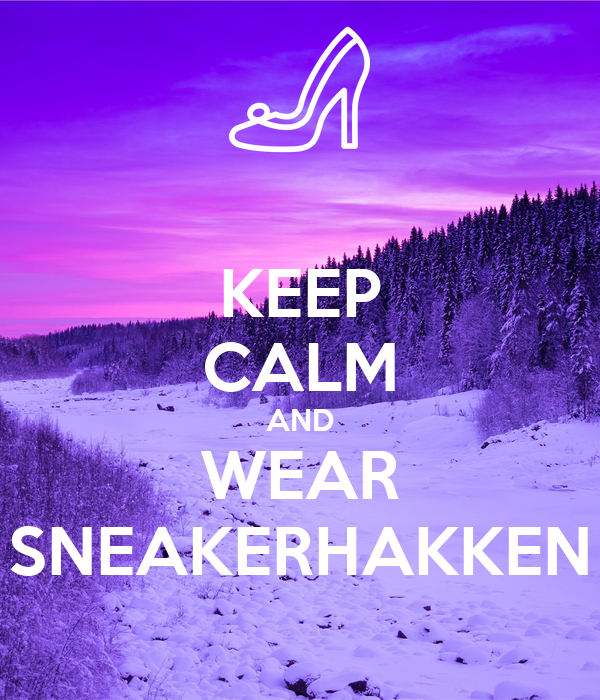 KEEP CALM AND WEAR SNEAKERHAKKEN
