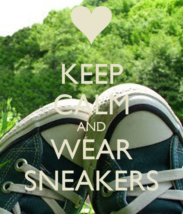 KEEP CALM AND WEAR SNEAKERS