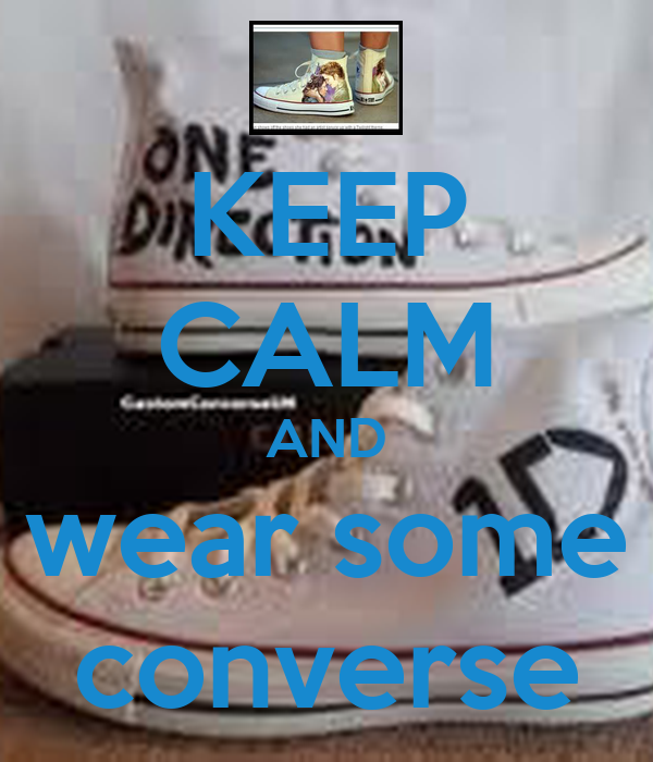 KEEP CALM AND wear some converse
