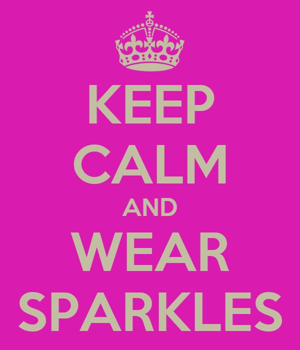 KEEP CALM AND WEAR SPARKLES