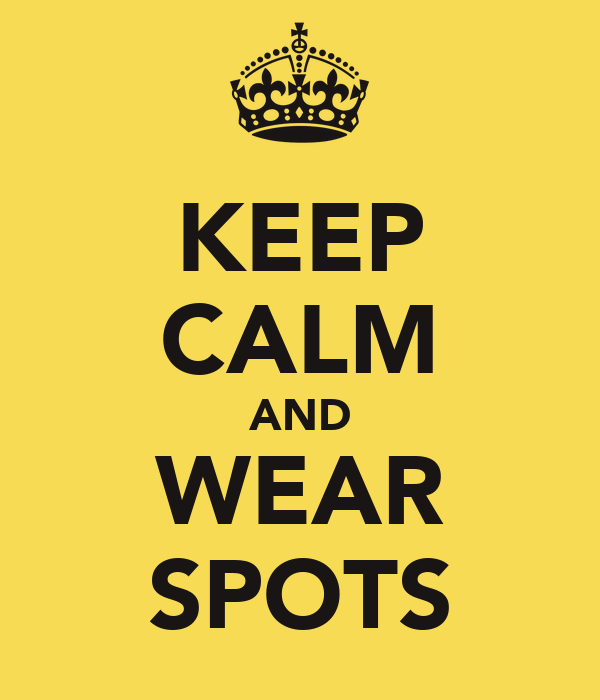 KEEP CALM AND WEAR SPOTS