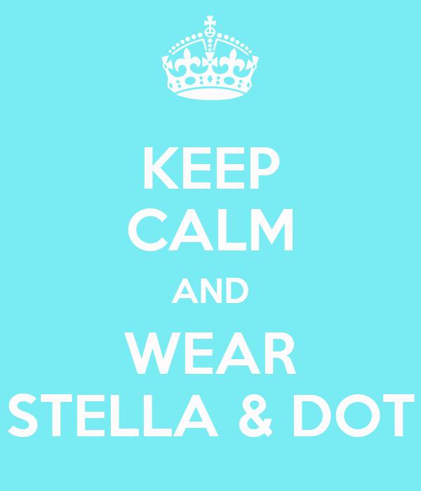 KEEP CALM AND WEAR STELLA & DOT