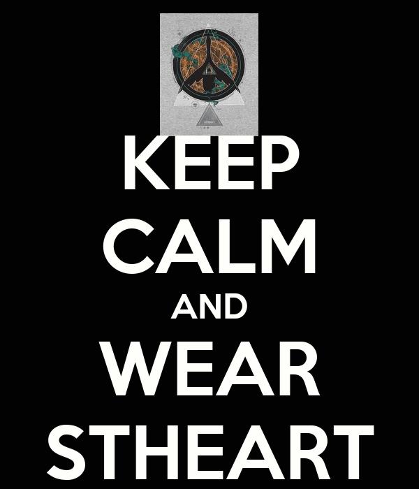 KEEP CALM AND WEAR STHEART