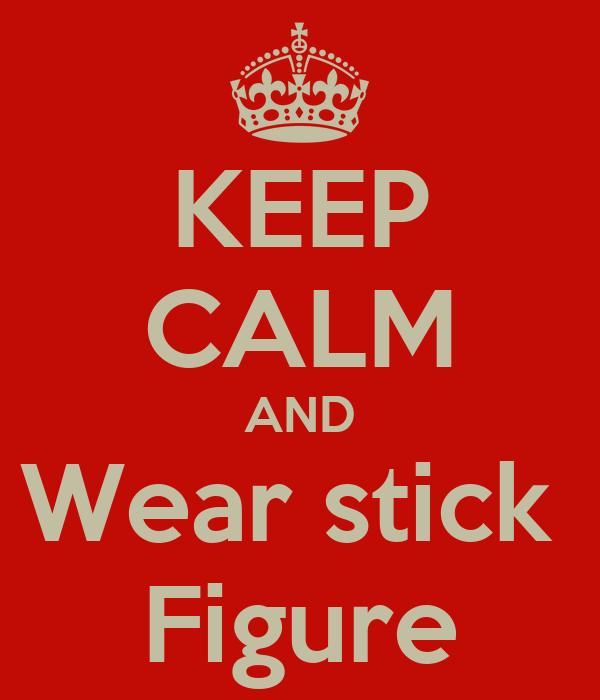 KEEP CALM AND Wear stick  Figure