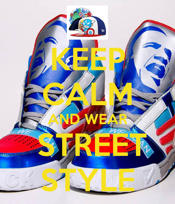 KEEP CALM AND WEAR  STREET STYLE