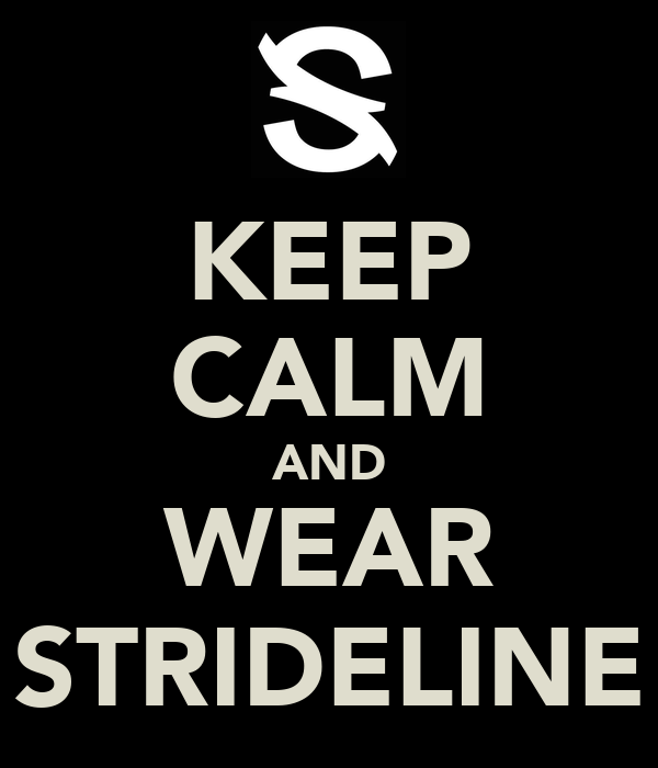 KEEP CALM AND WEAR STRIDELINE