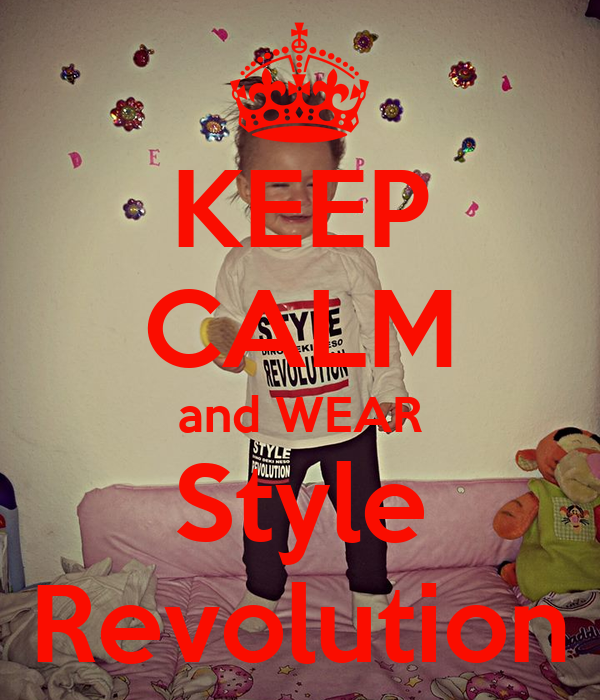 KEEP CALM and WEAR Style Revolution