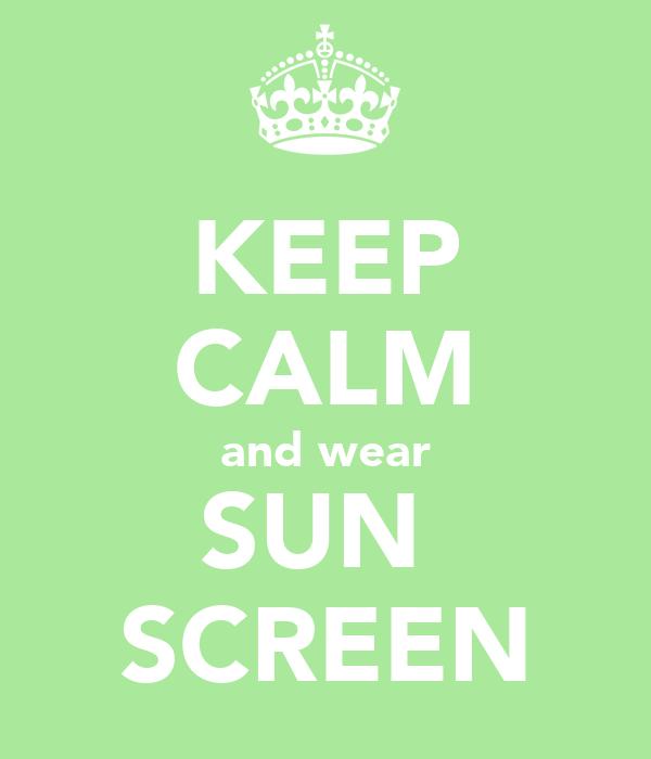KEEP CALM and wear SUN  SCREEN