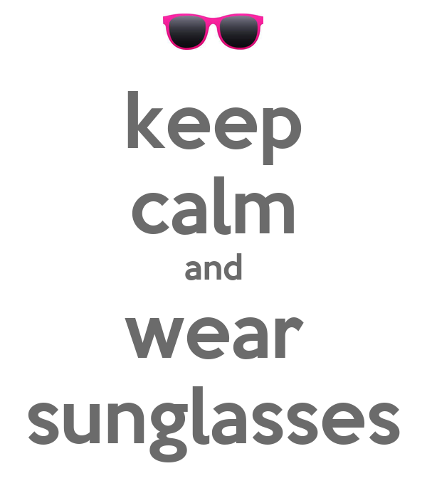 keep calm and wear sunglasses