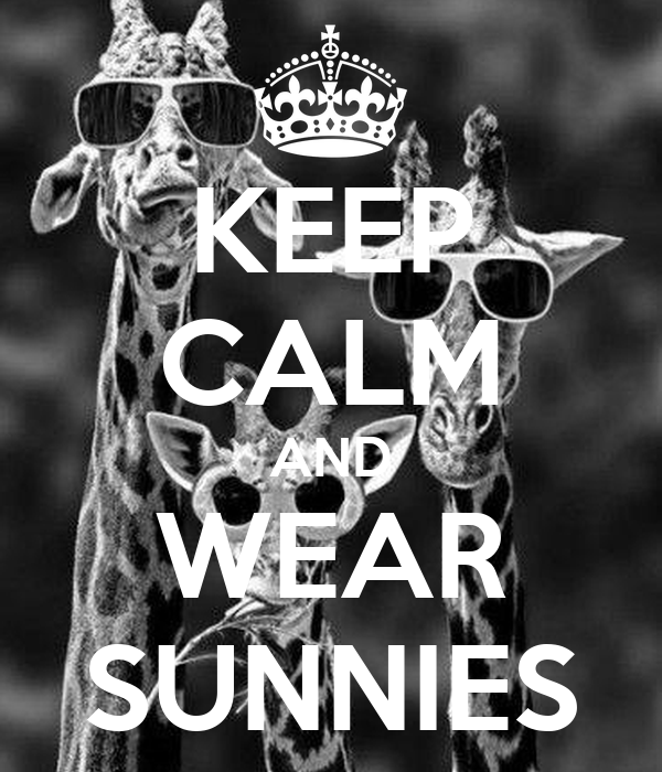 KEEP CALM AND WEAR SUNNIES