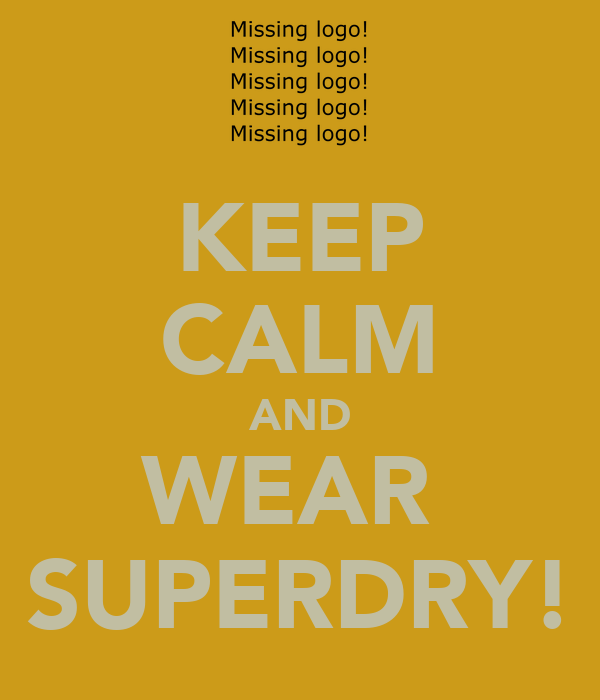 KEEP CALM AND WEAR  SUPERDRY!
