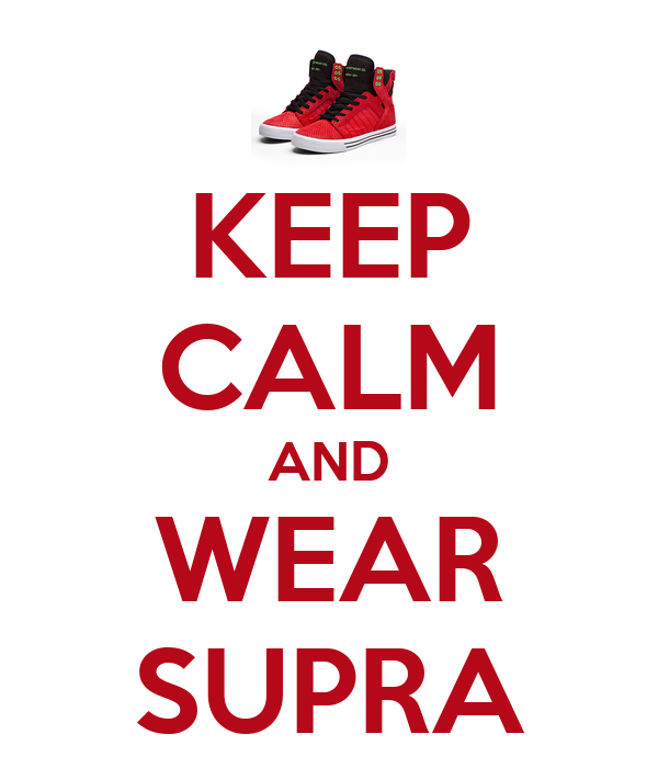 KEEP CALM AND WEAR SUPRA