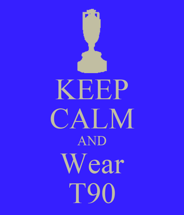 KEEP CALM AND Wear T90