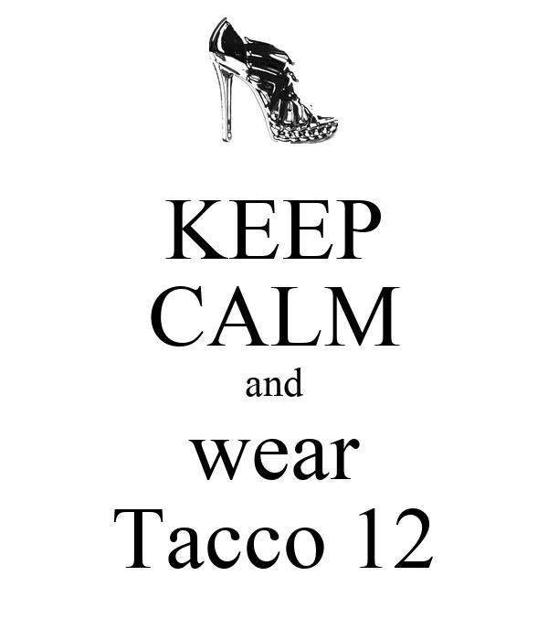 KEEP CALM and wear Tacco 12