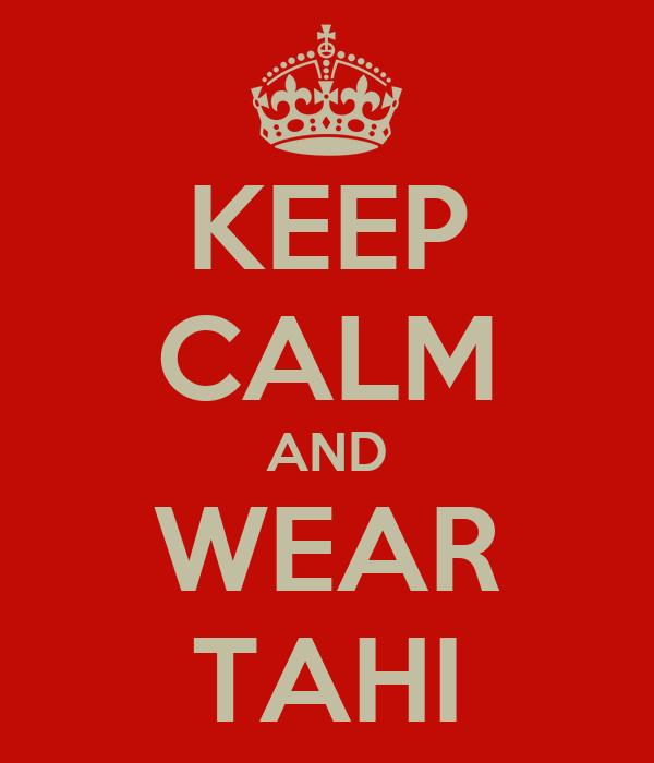 KEEP CALM AND WEAR TAHI