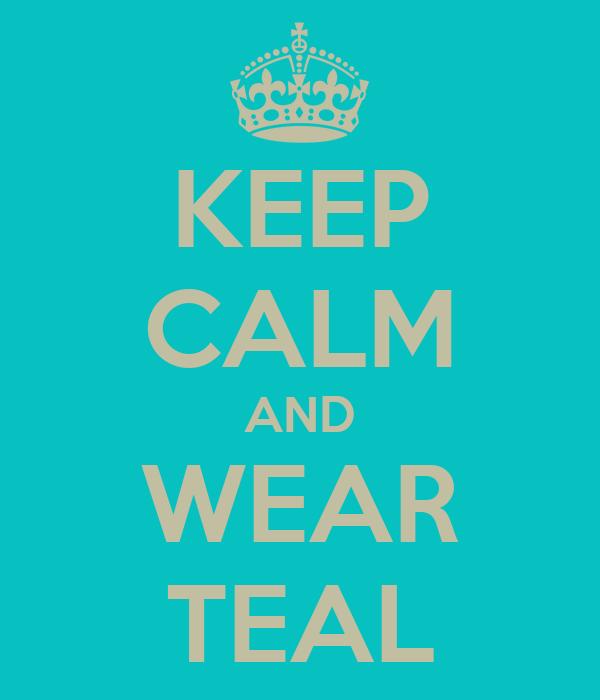KEEP CALM AND WEAR TEAL