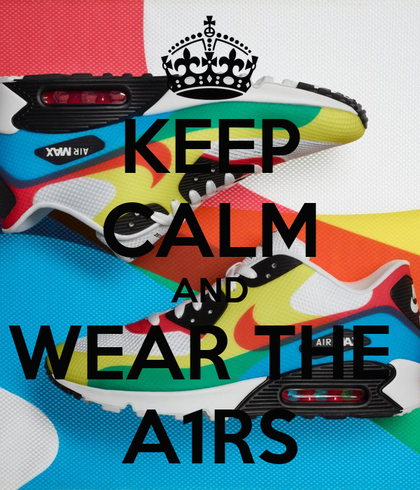 KEEP CALM AND WEAR THE  A1RS