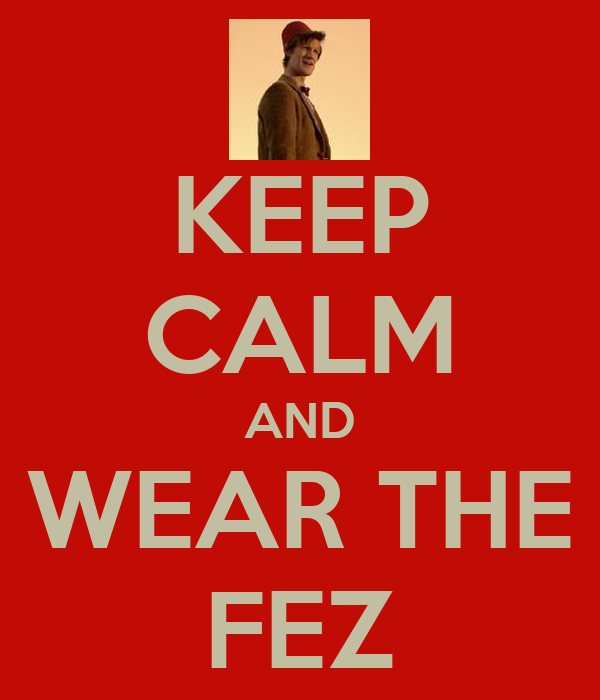 KEEP CALM AND WEAR THE FEZ