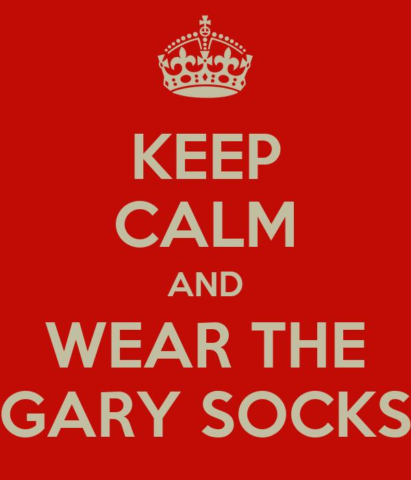 KEEP CALM AND WEAR THE GARY SOCKS