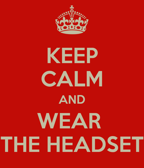 KEEP CALM AND WEAR  THE HEADSET