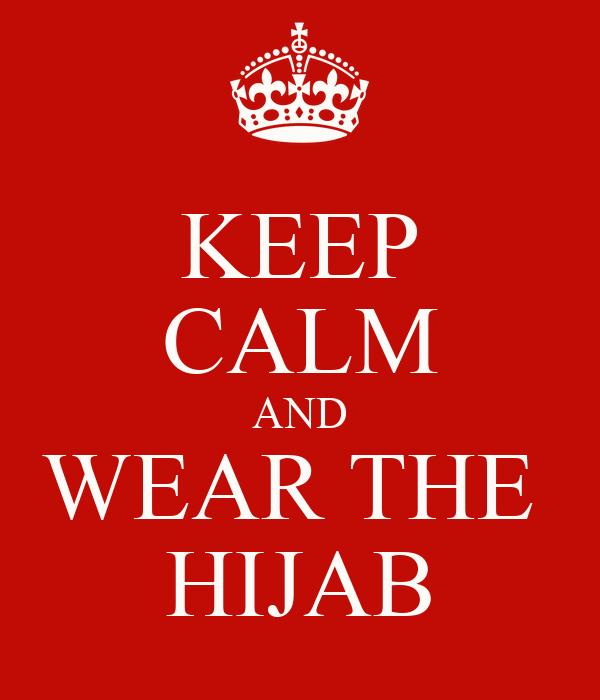 KEEP CALM AND WEAR THE  HIJAB