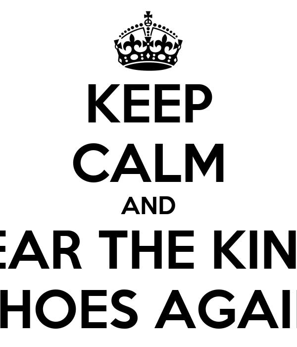 KEEP CALM AND WEAR THE KINKY SHOES AGAIN