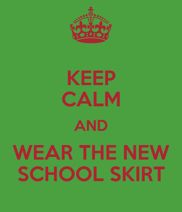 KEEP CALM AND WEAR THE NEW SCHOOL SKIRT