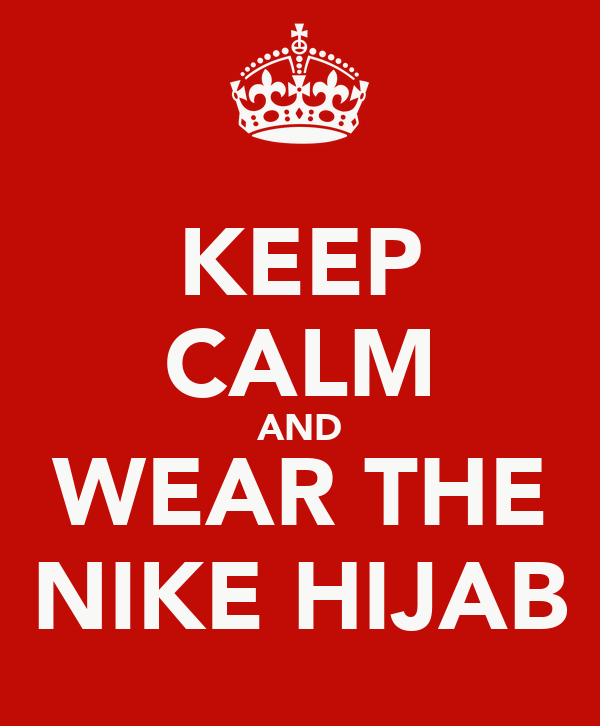 KEEP CALM AND WEAR THE NIKE HIJAB