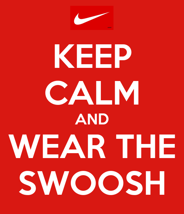 KEEP CALM AND WEAR THE SWOOSH