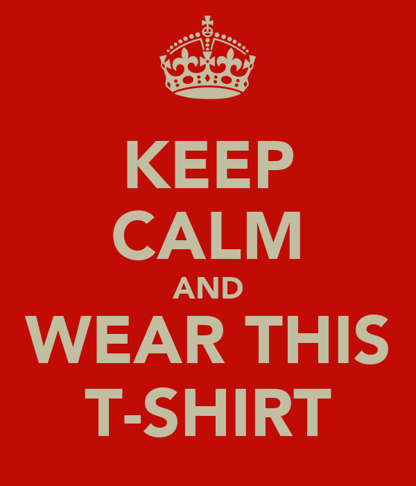 KEEP CALM AND WEAR THIS T-SHIRT