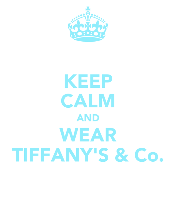 KEEP CALM AND WEAR TIFFANY'S & Co.
