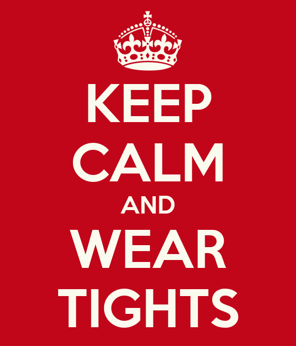 KEEP CALM AND WEAR TIGHTS