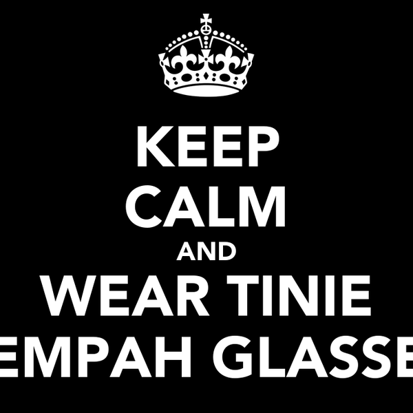 KEEP CALM AND WEAR TINIE TEMPAH GLASSES