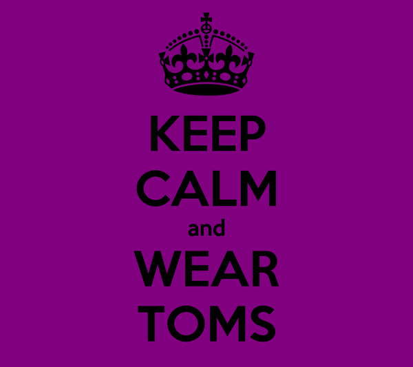 KEEP CALM and WEAR TOMS