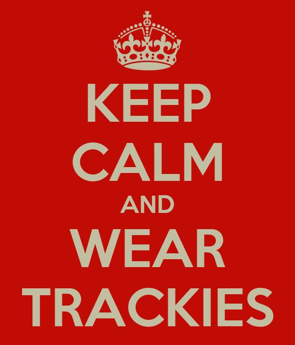 KEEP CALM AND WEAR TRACKIES