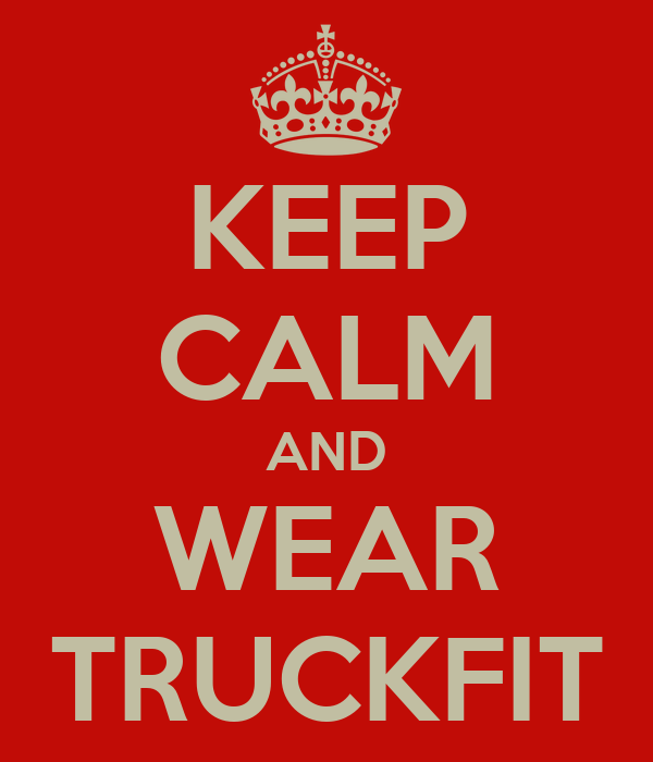KEEP CALM AND WEAR TRUCKFIT