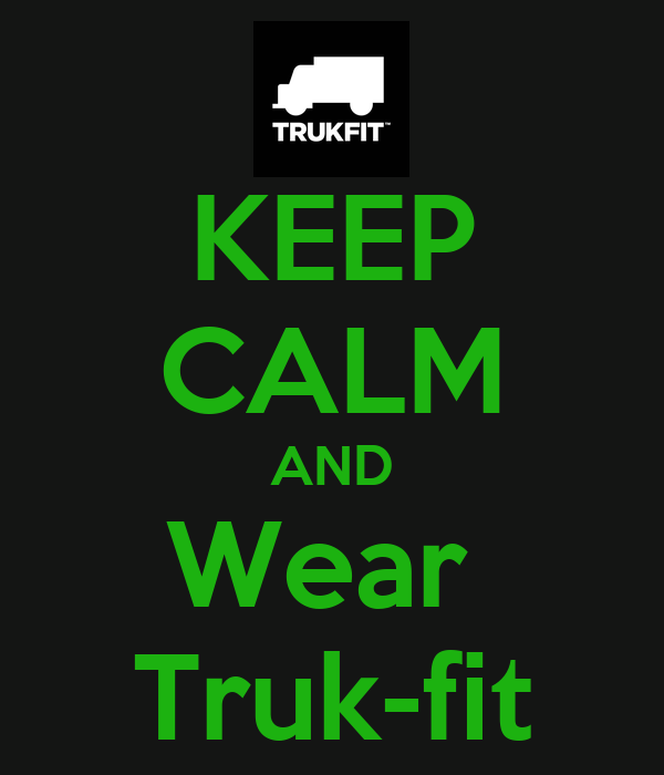 KEEP CALM AND Wear  Truk-fit