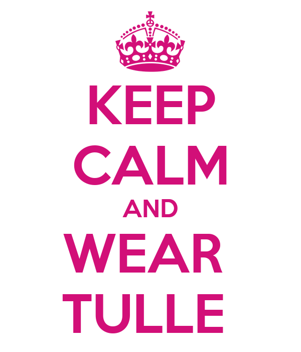 KEEP CALM AND WEAR  TULLE