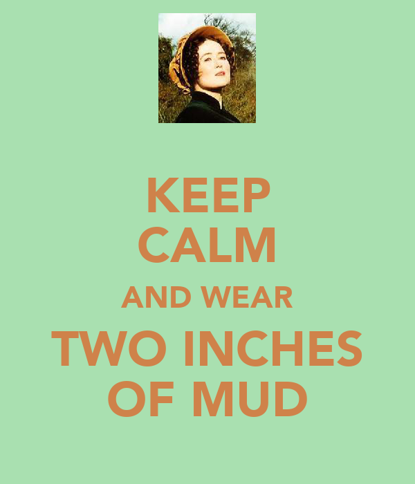 KEEP CALM AND WEAR TWO INCHES OF MUD
