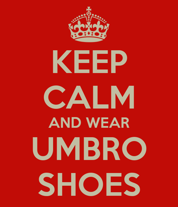 KEEP CALM AND WEAR UMBRO SHOES