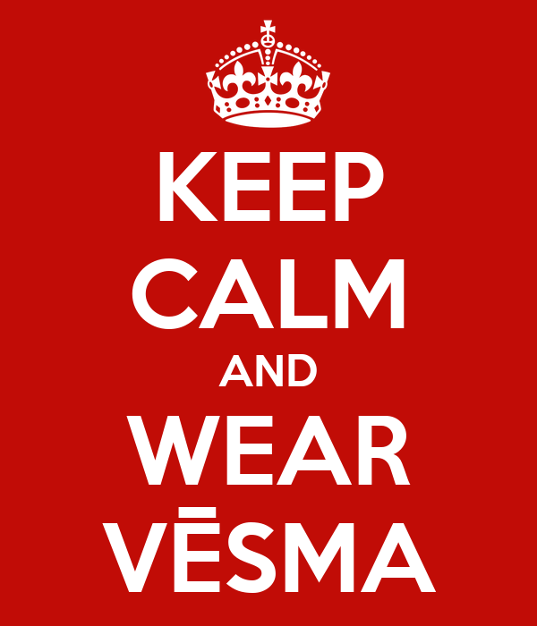 KEEP CALM AND WEAR VĒSMA