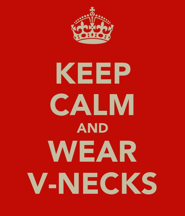 KEEP CALM AND WEAR V-NECKS
