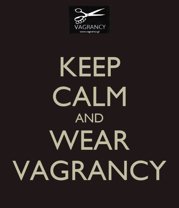 KEEP CALM AND WEAR VAGRANCY