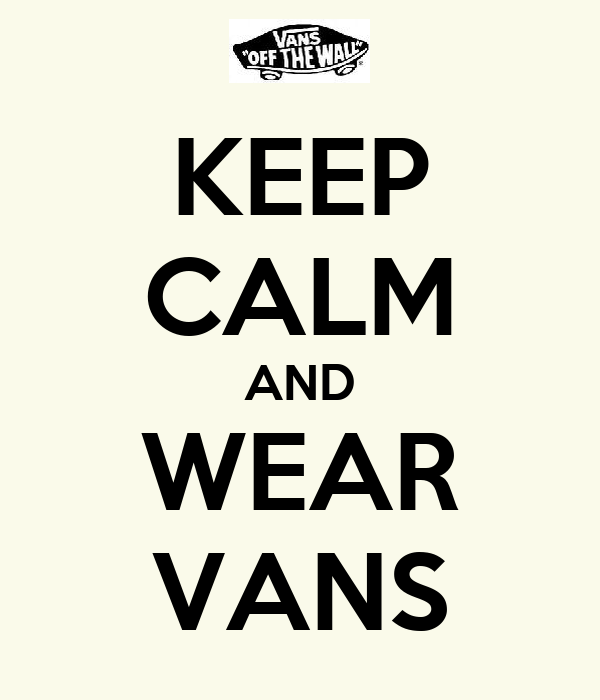 KEEP CALM AND WEAR VANS