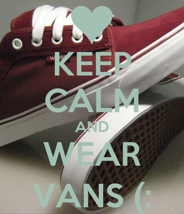KEEP CALM AND WEAR VANS (: