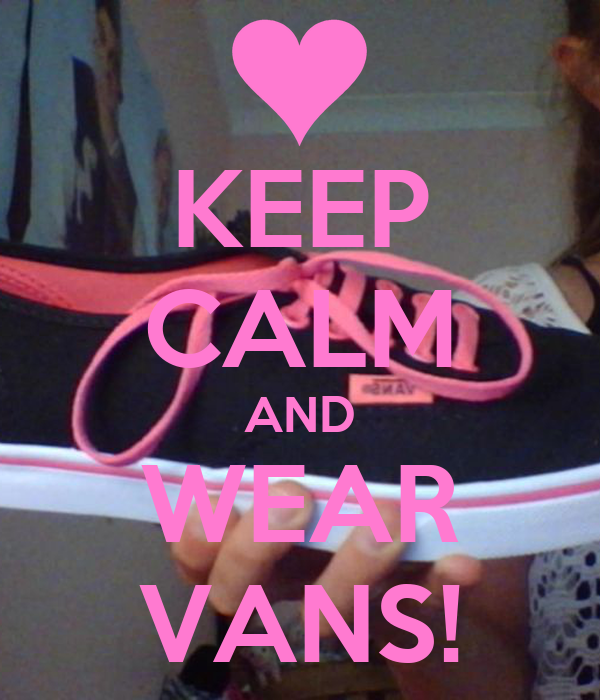 KEEP CALM AND WEAR VANS!