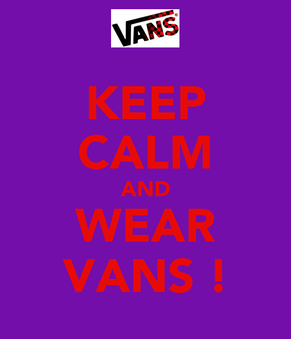 KEEP CALM AND WEAR VANS !