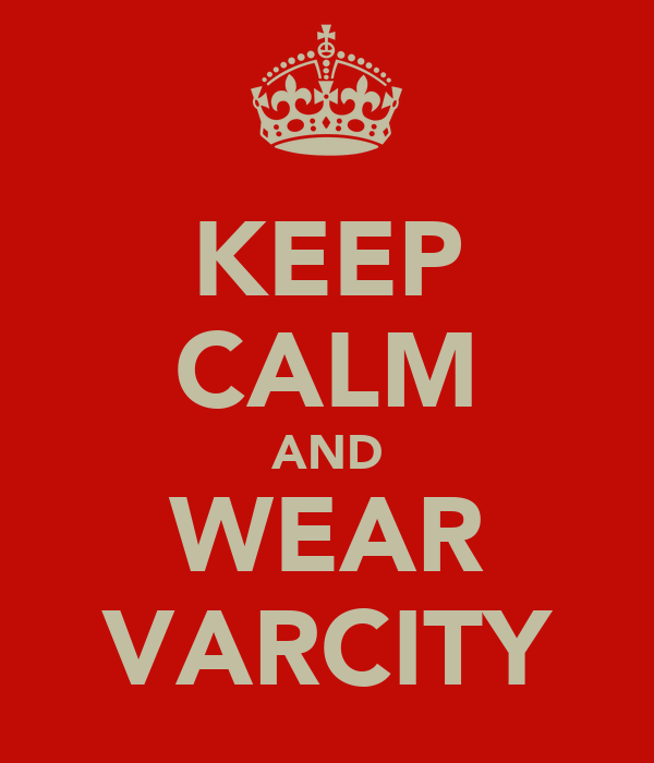 KEEP CALM AND WEAR VARCITY