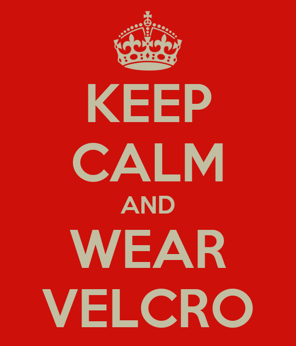 KEEP CALM AND WEAR VELCRO