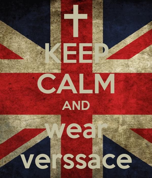 KEEP CALM AND wear verssace